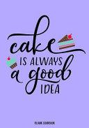 Blank Cookbook   Cake Is Always Good