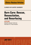 Burn Care: Rescue, Resuscitation, and Resurfacing, An Issue of Clinics in Plastic Surgery, E-Book