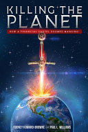 Killing the Planet  How a Financial Cartel Doomed Mankind