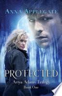 Protected  Book 1 in the Ariya Adams Trilogy