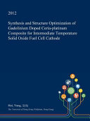 Synthesis And Structure Optimization Of Gadolinium Doped Ceria Platinum Composite For Intermediate Temperature Solid Oxide Fuel Cell Cathode Book PDF