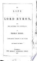 The Life of Lord Byron, with His Letters and Journals. By Thomas Moore. A New Edition, Complete in One Volume. With Portraits, Etc