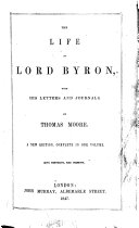 The Life of Lord Byron  with His Letters and Journals  By Thomas Moore  A New Edition  Complete in One Volume  With Portraits  Etc