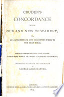 Cruden s Concordance to the Old and New Testament  Etc      Revised and Condensed by George Kerr Hannay