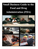Small Business Guide to the Food and Drug Administration (FDA)