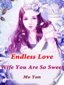 Endless Love: Wife, You Are So Sweet