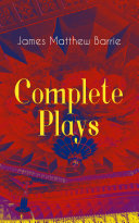 Complete Plays of J  M  Barrie