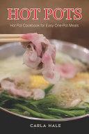 Hot Pots: Hot Pot Cookbook for Easy One-Pot Meals