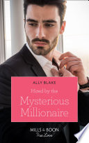 Hired By The Mysterious Millionaire (Mills & Boon True Love)