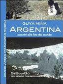 Argentina. Incontri alla fine del mondo. Diari di viaggio tra natura e ricerca