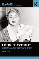 A History of Forensic Science: British Beginnings in the Twentieth ...