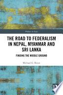 The Road To Federalism In Nepal Myanmar And Sri Lanka