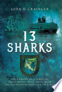 13 Sharks  : The Careers of a series of small Royal Navy Ships, from the Glorious Revolution to D-Day.