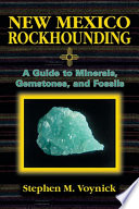 New Mexico Rockhounding  : A Guide to Minerals, Gemstones, and Fossils