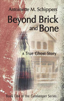 Beyond Brick and Bone: A True Ghost Story