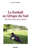 Pdf Le football en Afrique du Sud. Vécu d'un township au Cap occidental Telecharger