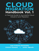 Cloud Migration Handbook Vol  1  A Practical Guide to Successful Cloud Adoption and Migration