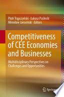 Competitiveness of CEE Economies and Businesses  : Multidisciplinary Perspectives on Challenges and Opportunities