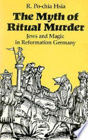 The Myth of Ritual Murder  : Jews and Magic in Reformation Germany