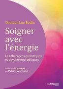 Soigner avec l'énergie : Les thérapies quantiques et psycho-énergétiques