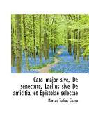 Read Online Cato Major Sive, De Senectute, Laelius Sive De Amicitia, Et Epistolae Selectae For Free