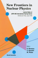 New Frontiers In Nuclear Physics - Lecture Notes Of Jsps-ins International Spring School