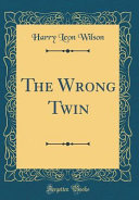 The Wrong Twin (Classic Reprint)