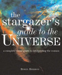 The Stargazer's Guide to the Universe: A Complete Visual Guide to ...