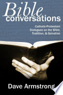 Bible Conversations  Catholic Protestant Dialogues on the Bible  Tradition  and Salvation Book
