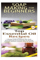 Soap Making for Beginners and Top Essential Oils Recipes