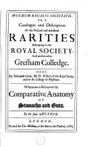 Musaeum Regalis Societatis: Or, A Catalogue and Description of the Natural and Artificial Rarities Belonging to the Royal Society, and Preserved at Gresham Colledge