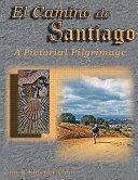 El Camino de Santiago a Pictorial Pilgrimage