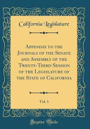 Appendix to the Journals of the Senate and Assembly of the Twenty Third Session of the Legislature of the State of California  Vol  1  Classic Reprint