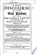 A Brief Discourse of the Real Presence of the Body and Blood of Christ in the Celebration of the Holy Eucharist