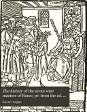 The history of the seven wise masters of Rome  pr  from the ed  of W  de Worde  1520  ed   with an intr   by G  L  Gomme