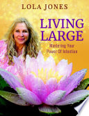 Living Large  Mastering Your Power Of Intention  formerly titled Watch Where You Point That Thing