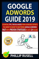 Google Adwords Guide 2019 Essential Tips Tricks Hacks From Adwords Experts You Need To Know To Mastering Google Adwords Fast With Proven Stra