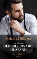 The Return Of Her Billionaire Husband  Mills   Boon Modern