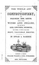 The new whole art of confectionary      for the use of ladies  confectioners  housekeepers      To which are added  several new and useful receipts  never before published  etc