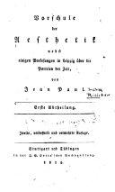 Vorschule der Aesthetik nebst einigen Vorlesungen in Leipzig über die Parteien der Zeit