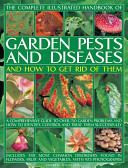 The Complete Illustrated Handbook of Garden Pests and Diseases and How to Get Rid of Them