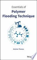 Essentials of Polymer Flooding Technique