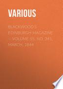 Blackwoods Edinburgh Magazine     Volume 55  No  341  March  1844