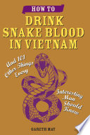 How to Drink Snake Blood in Vietnam