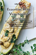 Essential Keto Vegetarian Recipes  Easy and Delicious Low Carb Recipes to Enjoy the Full Benefits of a Plant Based Ketogenic Diet Book