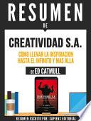 """Resumen De """"Creatividad SA: Como Llevar La Inspiracion Hasta El Infinito Y Mas Alla - De Ed Catmull"""""""