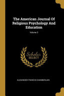 The American Journal Of Religious Psychology And Education  Volume 3