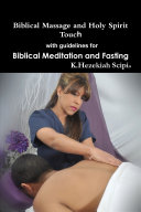 Biblical Massage and Holy Spirit Touch with guidelines for Biblical Meditation and Fasting