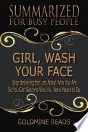 GIRL  WASH YOUR FACE   Summarized for Busy People