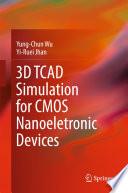 3D TCAD Simulation for CMOS Nanoeletronic Devices